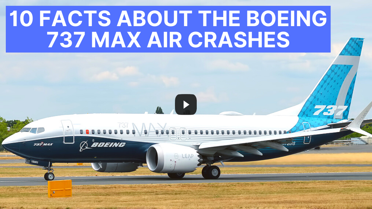 (Video) 10 Facts About The Boeing 737 MAX Air Crashes